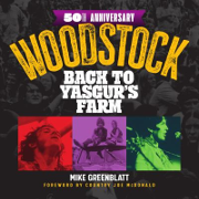 Woodstock 50th Anniversary: Back to Yasgur's Farm, by Mike Greenblatt